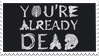 - Stamp: You're already dead. - by ChicaTH