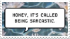 - Stamp: Honey, it's called being sarcastic. - by ChicaTH