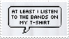 - Stamp: I listen to the bands on my t-shirt. - by ChicaTH
