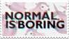- Stamp: Normal is boring. - by ChicaTH