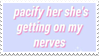 - Stamp: Pacify her, she's getting on my nerves. - by ChicaTH