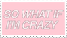 - Stamp: So what if I'm crazy? - by ChicaTH