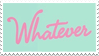 - Stamp: Whatever. - by ChicaTH
