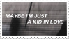 - Stamp: Maybe I'm just a kid in love. - by ChicaTH