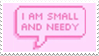 - Stamp: I am small and needy. - by ChicaTH