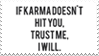 - Stamp: If karma doesn't hit you, I will. - by ChicaTH
