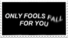 - Stamp: Only fools fall for you. - by ChicaTH