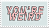 - Stamp: You're weird. - by ChicaTH