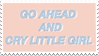 - Stamp: Go ahead and cry little girl. - by ChicaTH