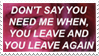 - Stamp: Don't say you need me when, you leave. - by ChicaTH