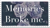 - Stamp: Memories broke me. - by ChicaTH