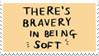 - Stamp: There's bravery in being soft.- by ChicaTH