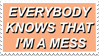 - Stamp: Everybody knows that I'm a mess. - by ChicaTH