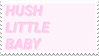 - Stamp: Hush, little baby. - by ChicaTH