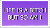 - Stamp: Life is a bitch, but so am I. - by ChicaTH