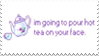 - Stamp: I'm going to pour hot tea on your face. - by ChicaTH
