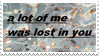 - Stamp: A lot of me was lost in you. - by ChicaTH