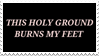 - Stamp: This holy ground burns my feet. - by ChicaTH