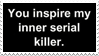 - Stamp: You inspire my inner serial killer. - by ChicaTH