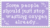 - Stamp: Stop wasting oxygen already. - by ChicaTH