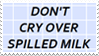 - Stamp: Don't cry over spilled milk. - by ChicaTH