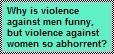 Violence against men is acceptable?