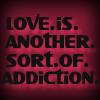 loveIsAnotherSortOfAddiction by 8xhx8