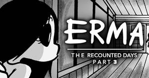 Erma Update- The Recounted Days Part 3/4