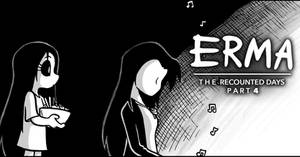 Erma Update- The Recounted Days Part 4/4