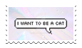 I Want To Be A Cat by itsrouzy
