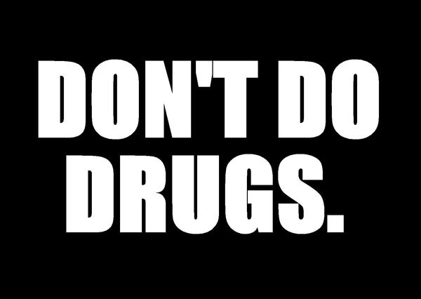 dont do drugs There are times in life when you just have to pee into a cup for example, you  might need to take a drug test before you start a new job.