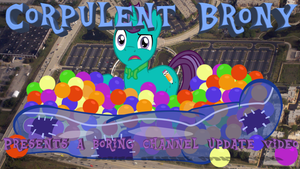 Channel Update Thumbnail by CorpulentBrony
