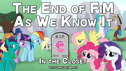 Thumbnail for The End of FiM As We Know It
