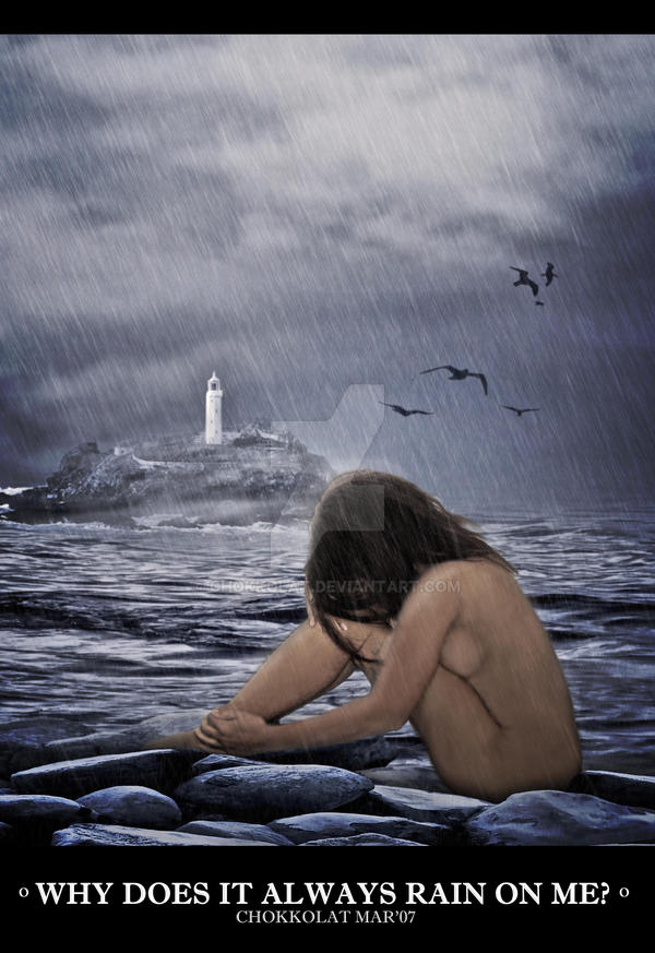 Why Does It Always Rain On Me? by chokkolat