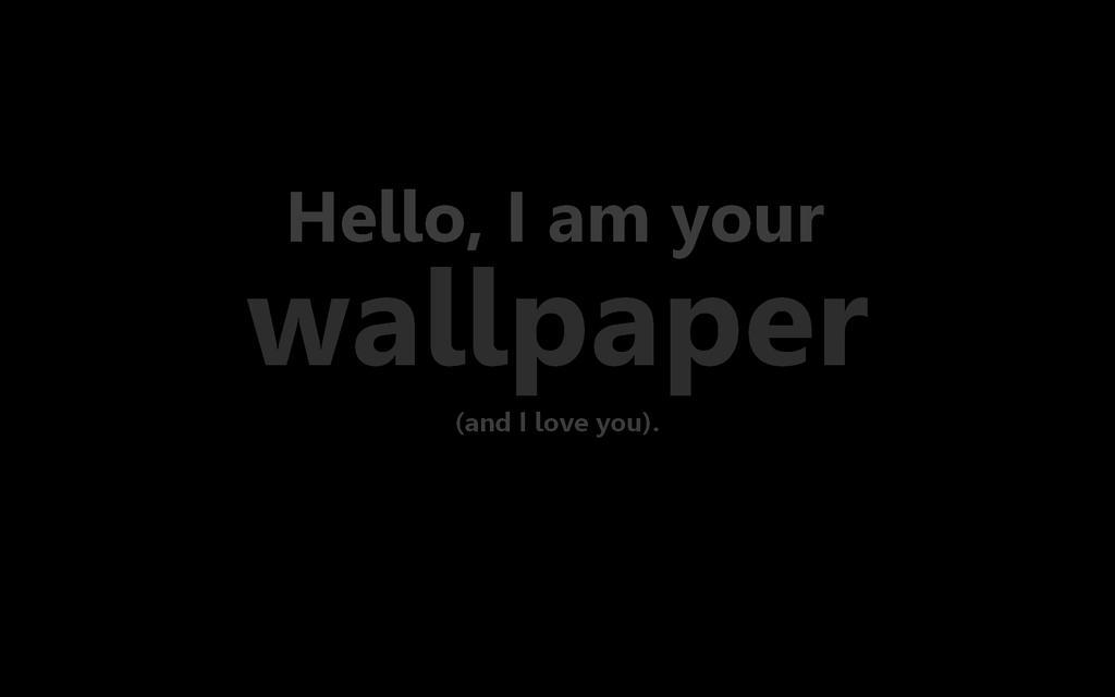 hello i am your wallpaper