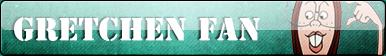 Gretchen fan button by Fluttershy626