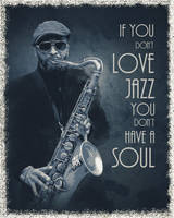 If You Don't Love Jazz.... by JackieCrossley