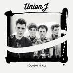 You Got It All - Union J (Single)