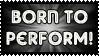 Born To Perform by PixieDust01