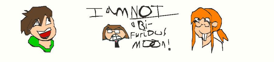 I AM NOT A BI-FURIOUS MOON