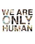We Are Only Human