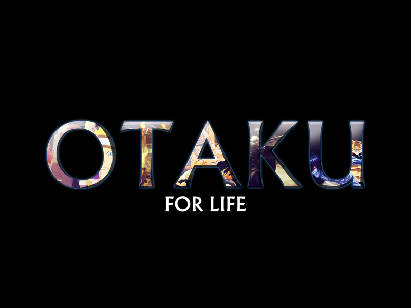 OTAKU ... For My Life!