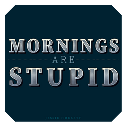 Mornings Are Stupid
