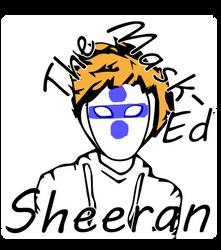 The Mask-ED Sheeran