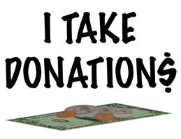 I Take Donations by Sirevil