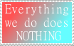 Stamp-Everything we do DOES NOTHING by zigaudrey
