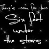 Six Feet Under The Stars by OhSweetSerenity71892