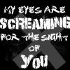 Screaming For The Sight Of You by OhSweetSerenity71892