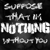 Nothing Without You by OhSweetSerenity71892