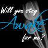 Awake by OhSweetSerenity71892